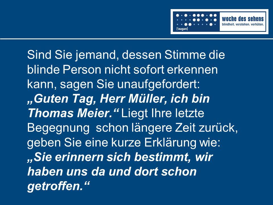 """Sind Sie jemand, dessen Stimme die blinde Person nicht sofort erkennen kann, sagen Sie unaufgefordert: """"Guten Tag, Herr Müller, ich bin Thomas Meier."""""""