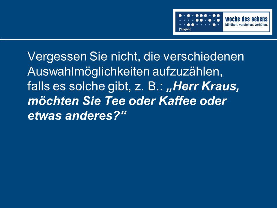"""Vergessen Sie nicht, die verschiedenen Auswahlmöglichkeiten aufzuzählen, falls es solche gibt, z. B.: """"Herr Kraus, möchten Sie Tee oder Kaffee oder et"""