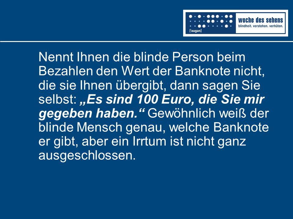 """Nennt Ihnen die blinde Person beim Bezahlen den Wert der Banknote nicht, die sie Ihnen übergibt, dann sagen Sie selbst: """"Es sind 100 Euro, die Sie mir"""
