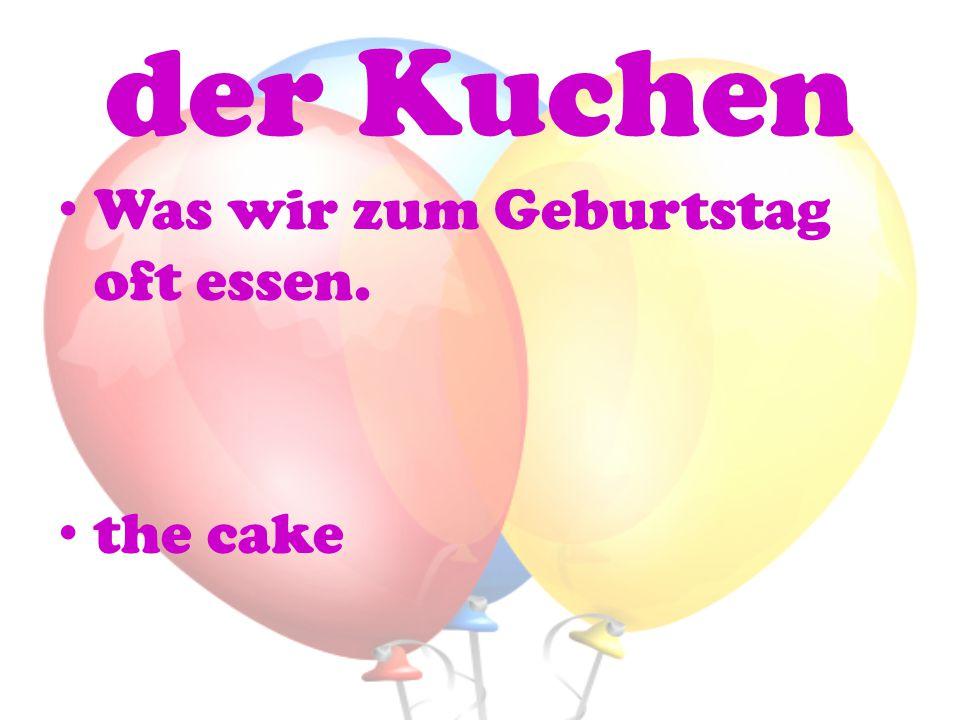 der Kuchen Was wir zum Geburtstag oft essen. the cake