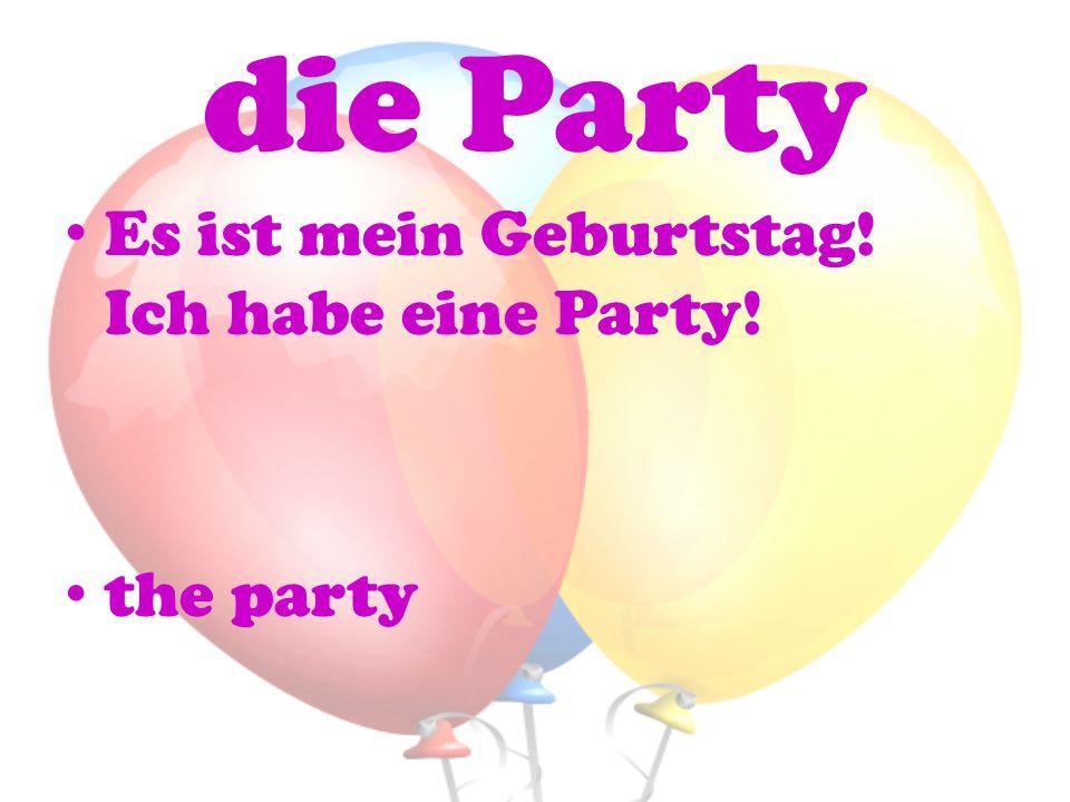die Party Es ist mein Geburtstag! Ich habe eine Party! the party
