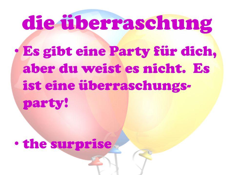 die überraschung Es gibt eine Party für dich, aber du weist es nicht. Es ist eine überraschungs- party! the surprise