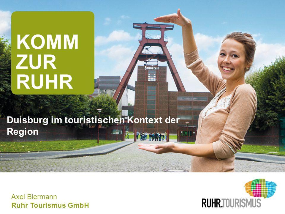 www.ruhr-tourismus.de Axel Biermann Ruhr Tourismus GmbH KOMM ZUR RUHR Duisburg im touristischen Kontext der Region
