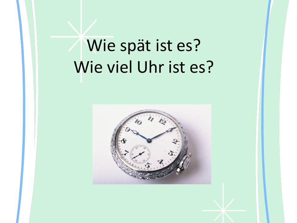 Wie spät ist es? Wie viel Uhr ist es?