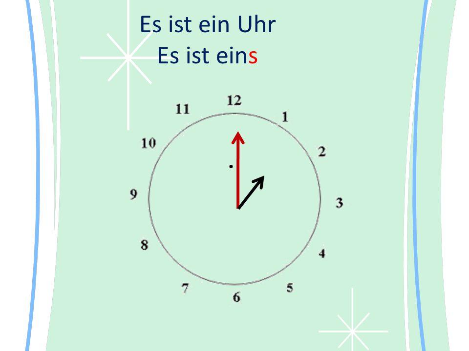 Es ist ein Uhr Es ist eins