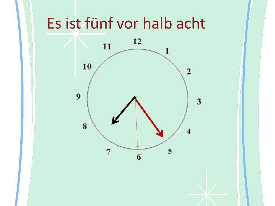 Es ist fünf vor halb acht