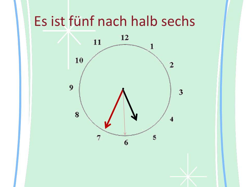 Es ist fünf nach halb sechs