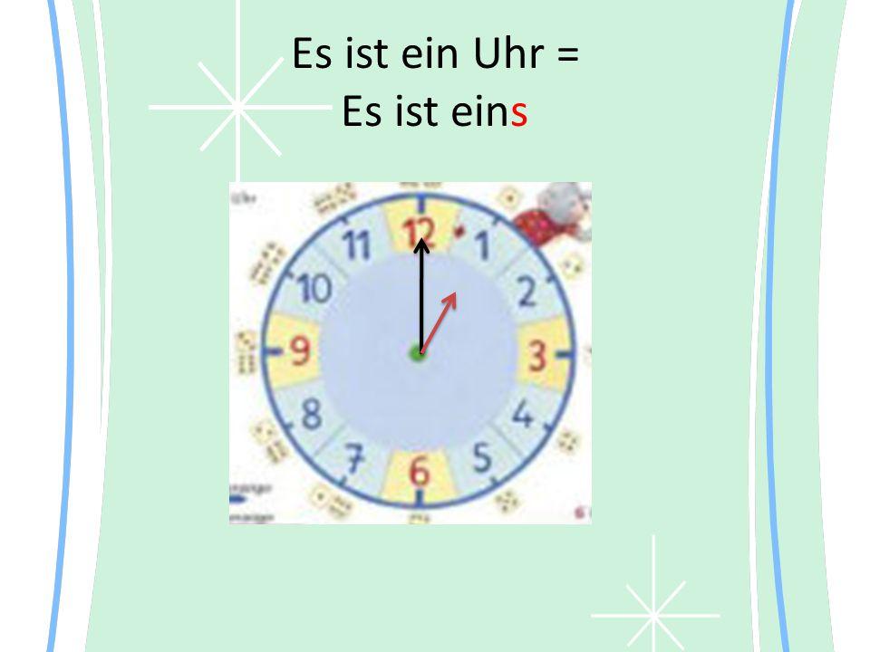 Es ist ein Uhr = Es ist eins