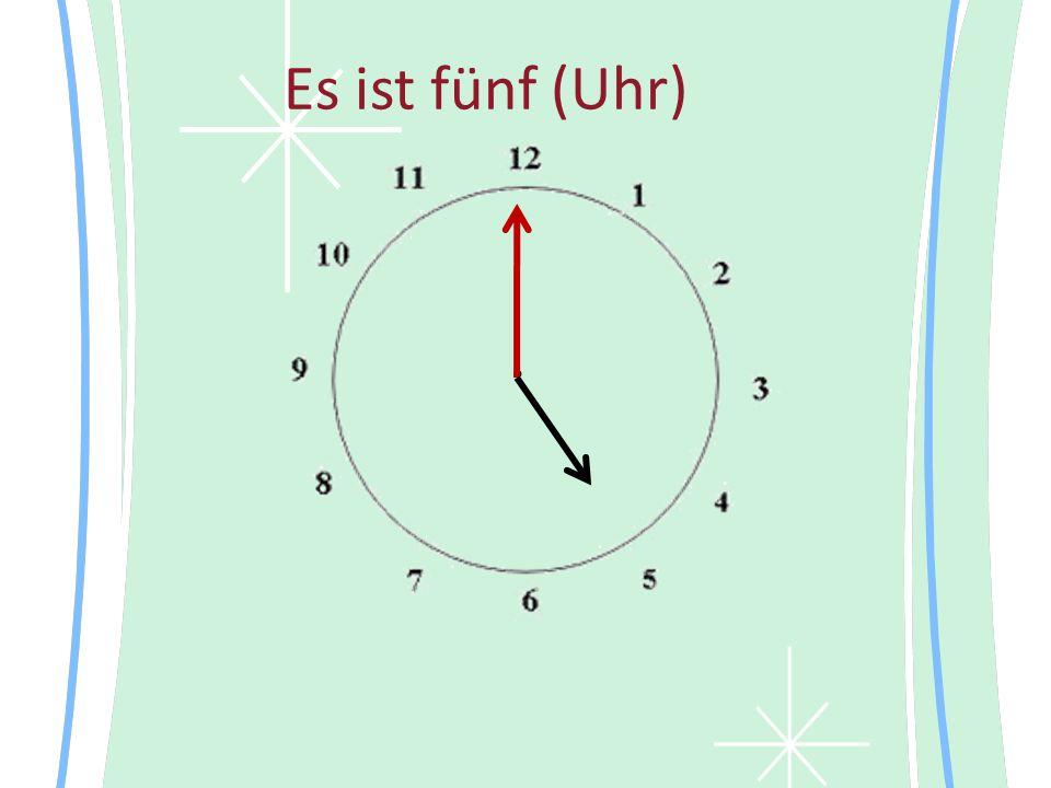 Es ist fünf (Uhr)