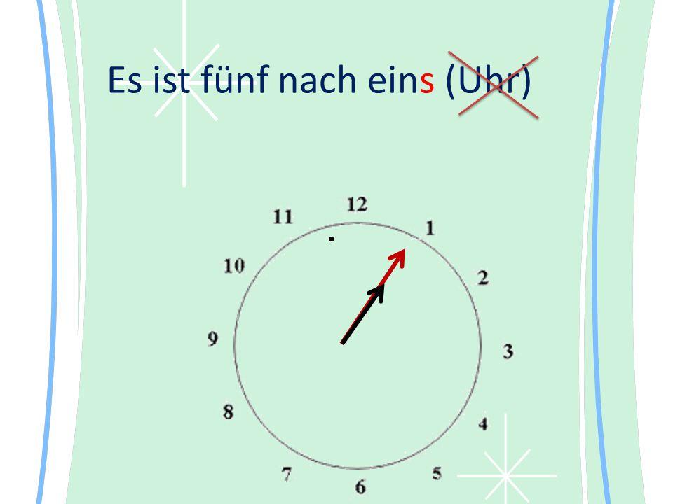 Es ist fünf nach eins (Uhr)