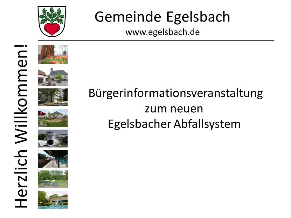 Gemeinde Egelsbach www.egelsbach.de Herzlich Willkommen! Bürgerinformationsveranstaltung zum neuen Egelsbacher Abfallsystem