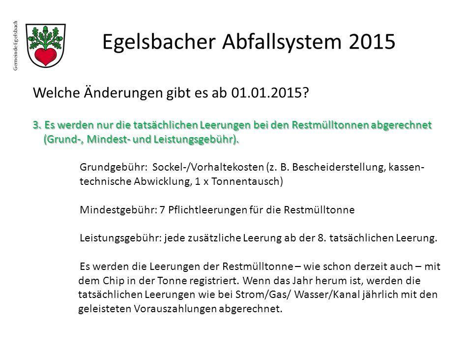 Gemeinde Egelsbach Welche Änderungen gibt es ab 01.01.2015? 3. Es werden nur die tatsächlichen Leerungen bei den Restmülltonnen abgerechnet (Grund-, M