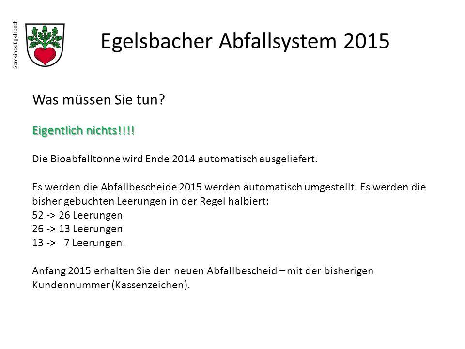 Gemeinde Egelsbach Was müssen Sie tun? Eigentlich nichts!!!! Die Bioabfalltonne wird Ende 2014 automatisch ausgeliefert. Es werden die Abfallbescheide