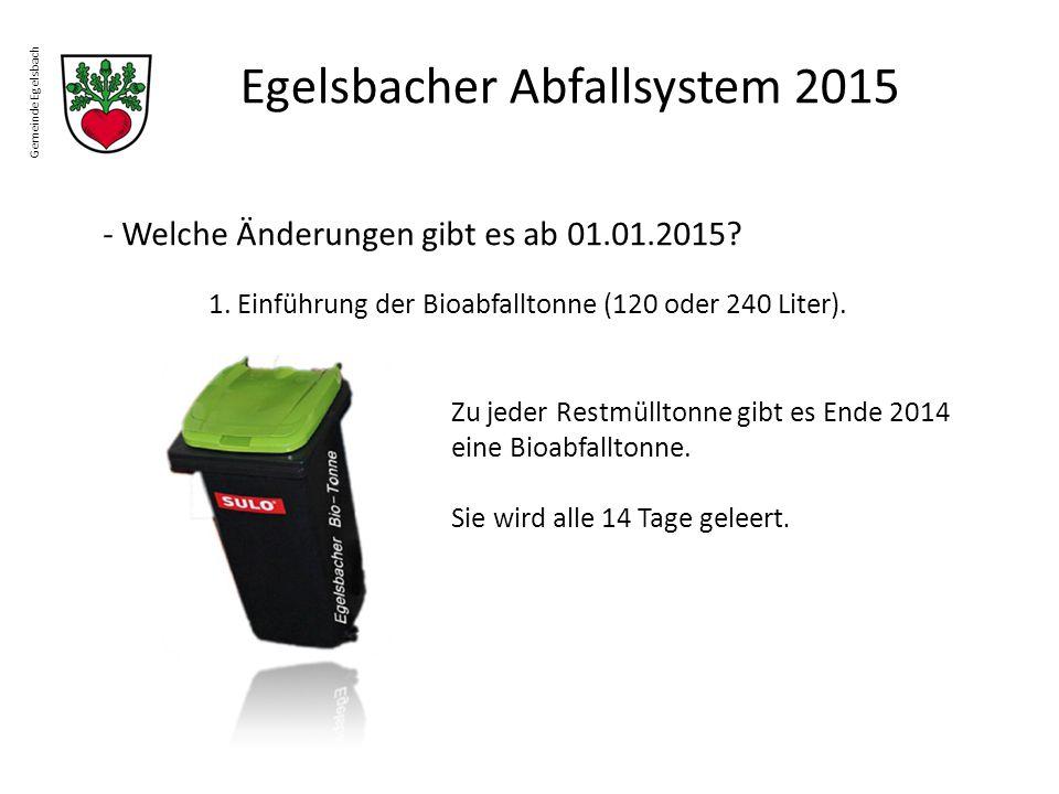 Gemeinde Egelsbach Egelsbacher Abfallsystem 2015 - Welche Änderungen gibt es ab 01.01.2015? 1. Einführung der Bioabfalltonne (120 oder 240 Liter). Zu