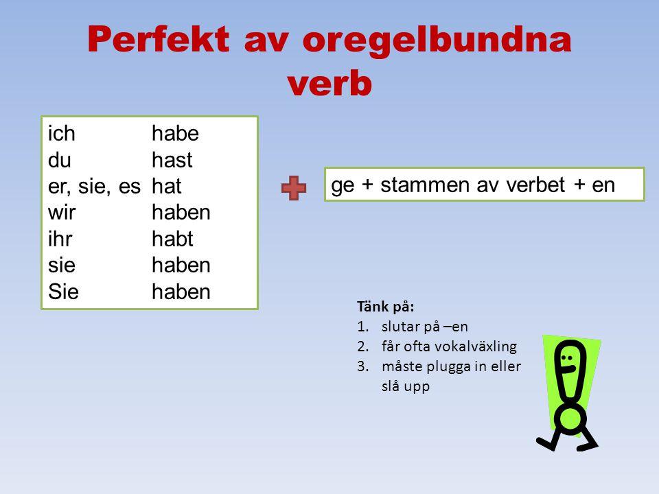 Perfekt av regelbundna verb, forts. Mer att tänka på: ibland måste man lägga till ett extra –e för att kunna uttala ordet: till exempel gearbeitet, ge