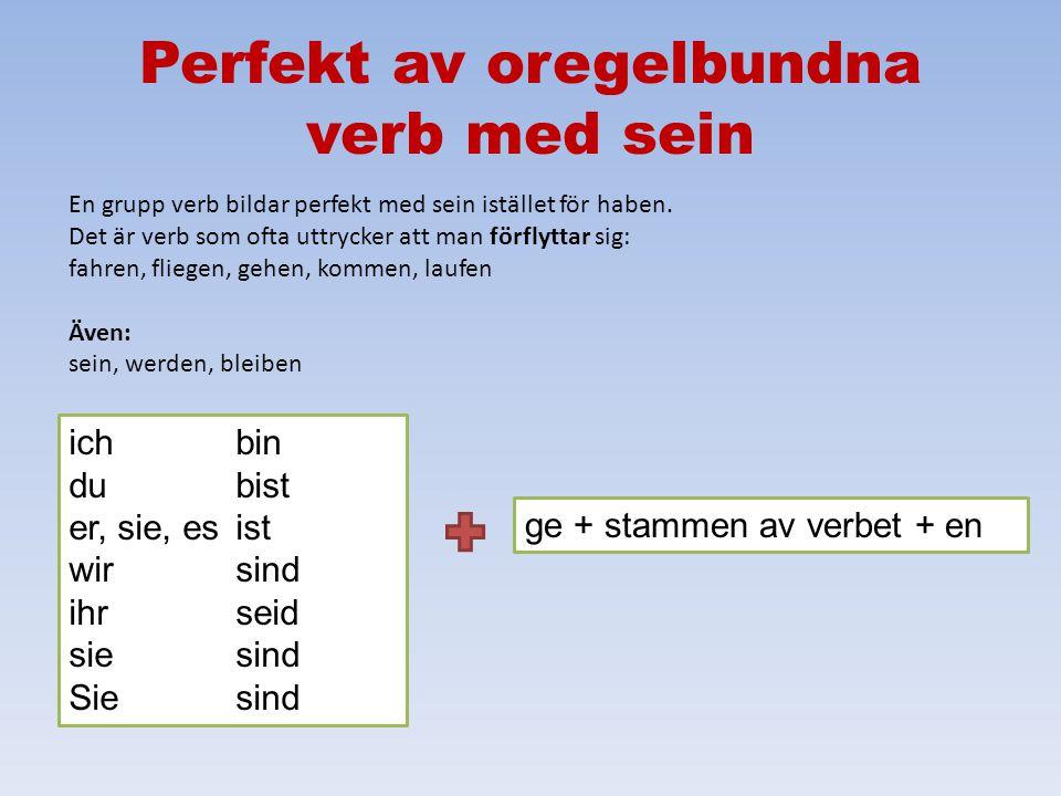 Perfekt av oregelbundna verb ichhabe du hast er, sie, es hat wirhaben ihrhabt siehaben Siehaben ge + stammen av verbet + en Tänk på: 1.slutar på –en 2