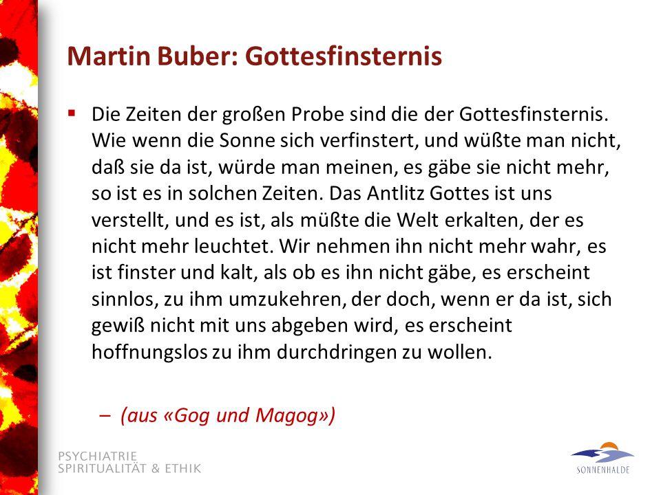 Martin Buber: Gottesfinsternis  Die Zeiten der großen Probe sind die der Gottesfinsternis.