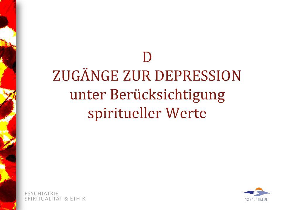 D ZUGÄNGE ZUR DEPRESSION unter Berücksichtigung spiritueller Werte