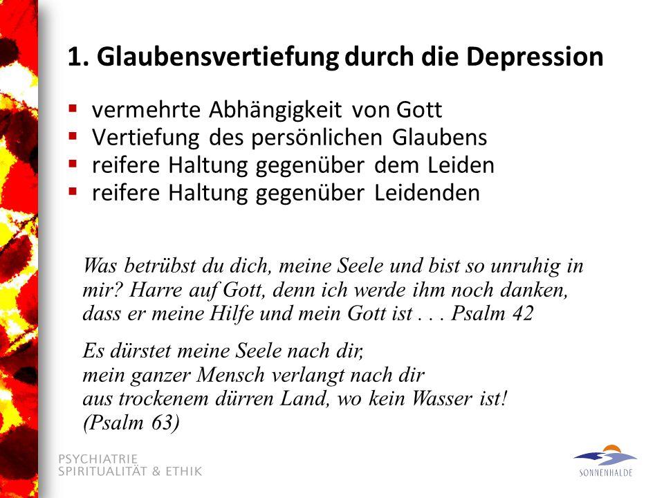 1. Glaubensvertiefung durch die Depression  vermehrte Abhängigkeit von Gott  Vertiefung des persönlichen Glaubens  reifere Haltung gegenüber dem Le