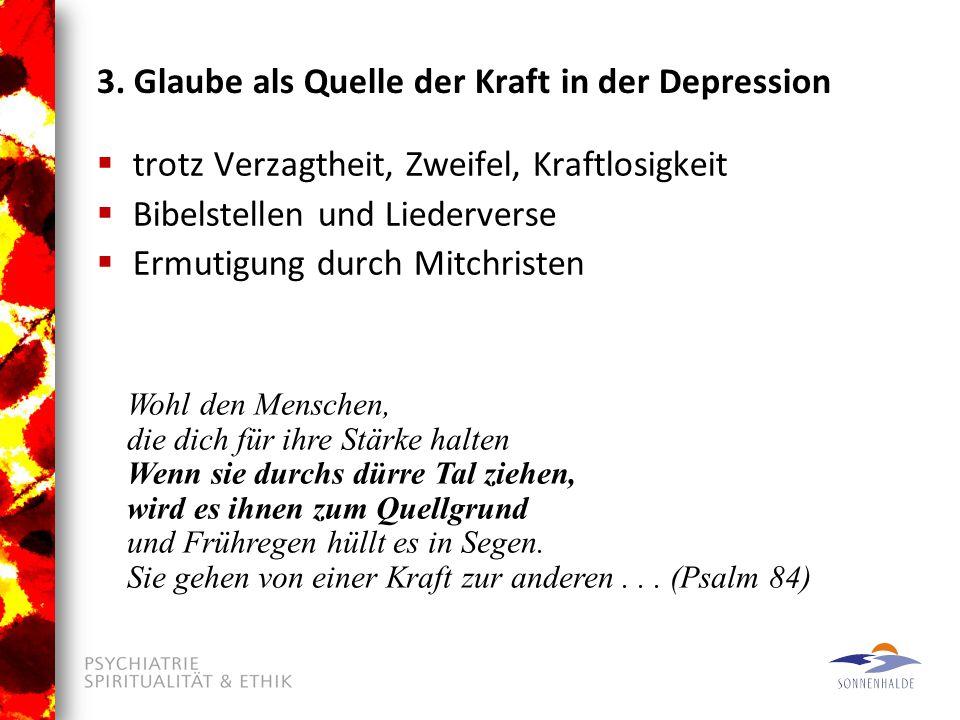 3. Glaube als Quelle der Kraft in der Depression  trotz Verzagtheit, Zweifel, Kraftlosigkeit  Bibelstellen und Liederverse  Ermutigung durch Mitchr