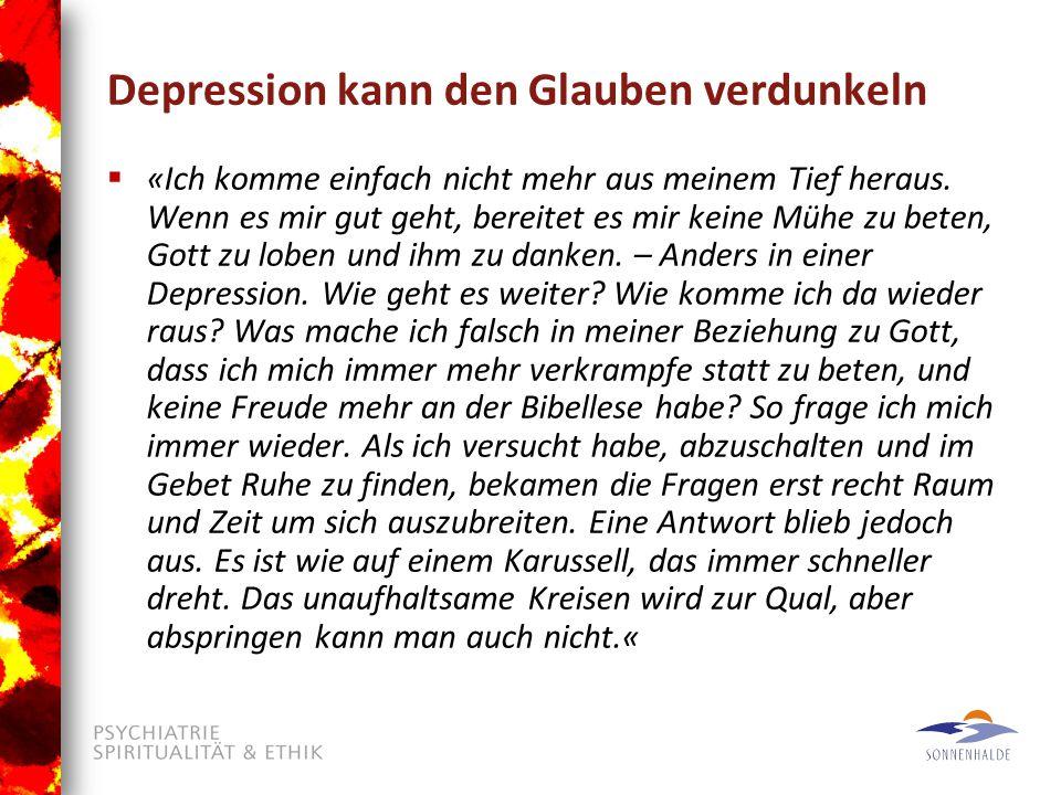 Depression kann den Glauben verdunkeln  «Ich komme einfach nicht mehr aus meinem Tief heraus.