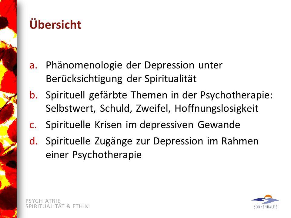 Übersicht a.Phänomenologie der Depression unter Berücksichtigung der Spiritualität b.Spirituell gefärbte Themen in der Psychotherapie: Selbstwert, Schuld, Zweifel, Hoffnungslosigkeit c.Spirituelle Krisen im depressiven Gewande d.Spirituelle Zugänge zur Depression im Rahmen einer Psychotherapie