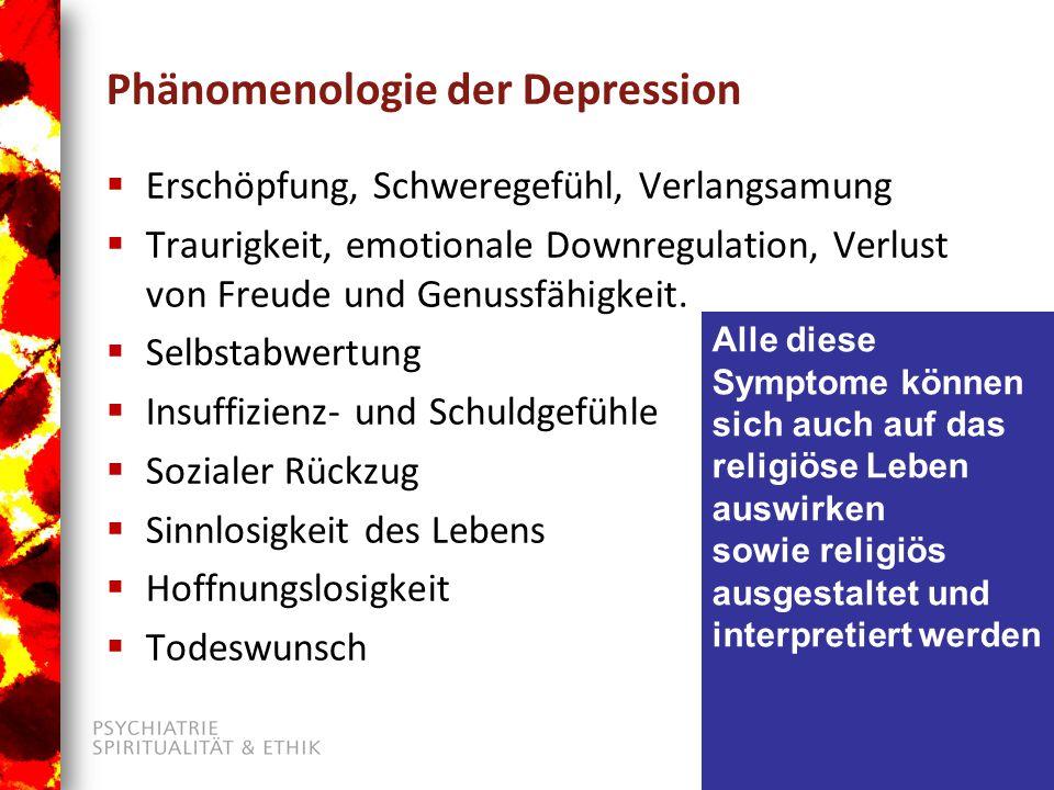 Phänomenologie der Depression  Erschöpfung, Schweregefühl, Verlangsamung  Traurigkeit, emotionale Downregulation, Verlust von Freude und Genussfähigkeit.