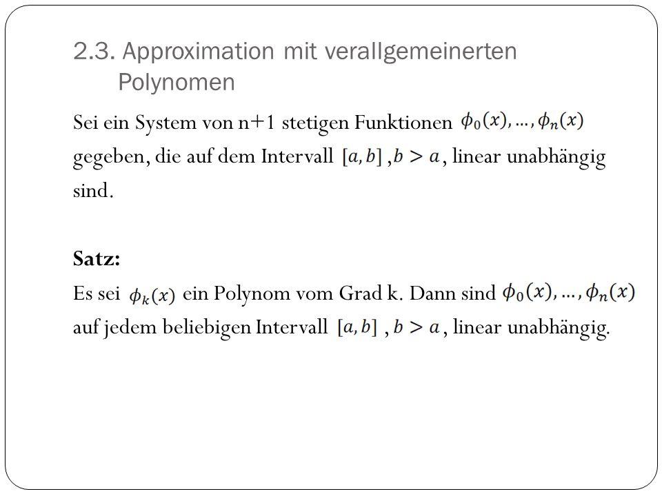 2.3. Approximation mit verallgemeinerten Polynomen Sei ein System von n+1 stetigen Funktionen gegeben, die auf dem Intervall,, linear unabhängig sind.