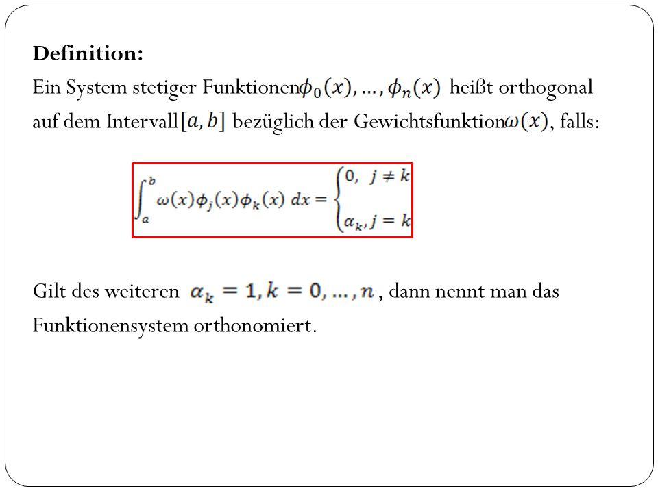 Definition: Ein System stetiger Funktionen heißt orthogonal auf dem Intervall bezüglich der Gewichtsfunktion, falls: Gilt des weiteren, dann nennt man