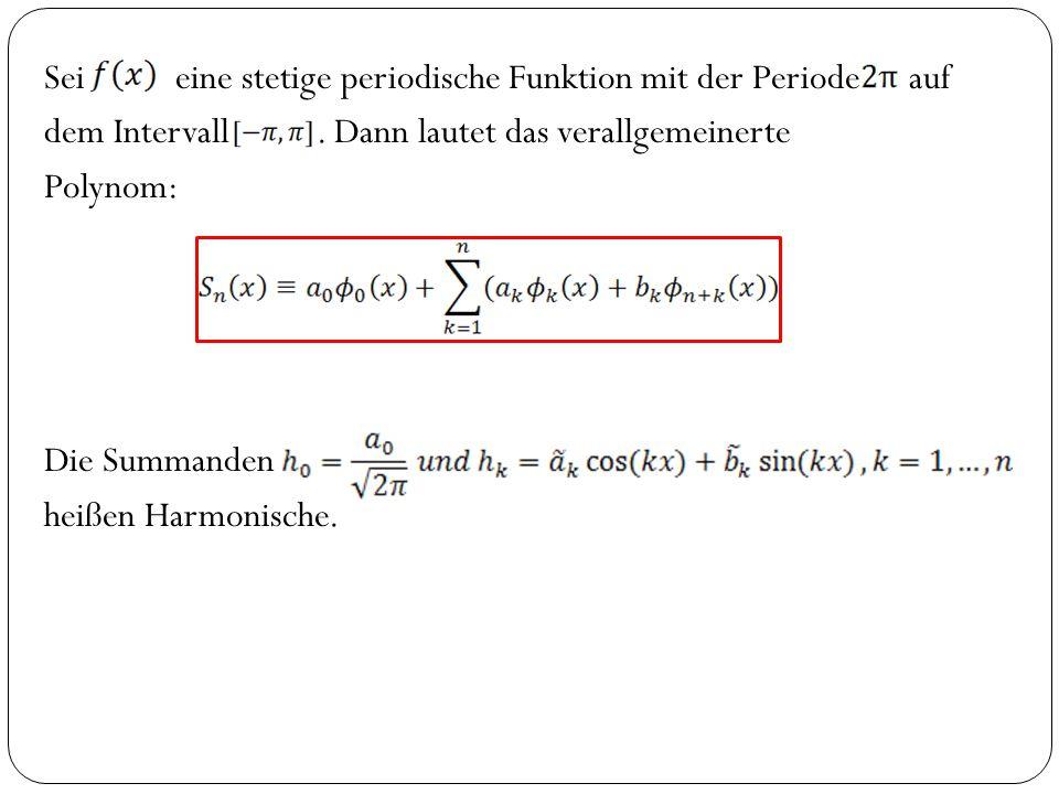 Sei eine stetige periodische Funktion mit der Periode auf dem Intervall. Dann lautet das verallgemeinerte Polynom: Die Summanden heißen Harmonische.