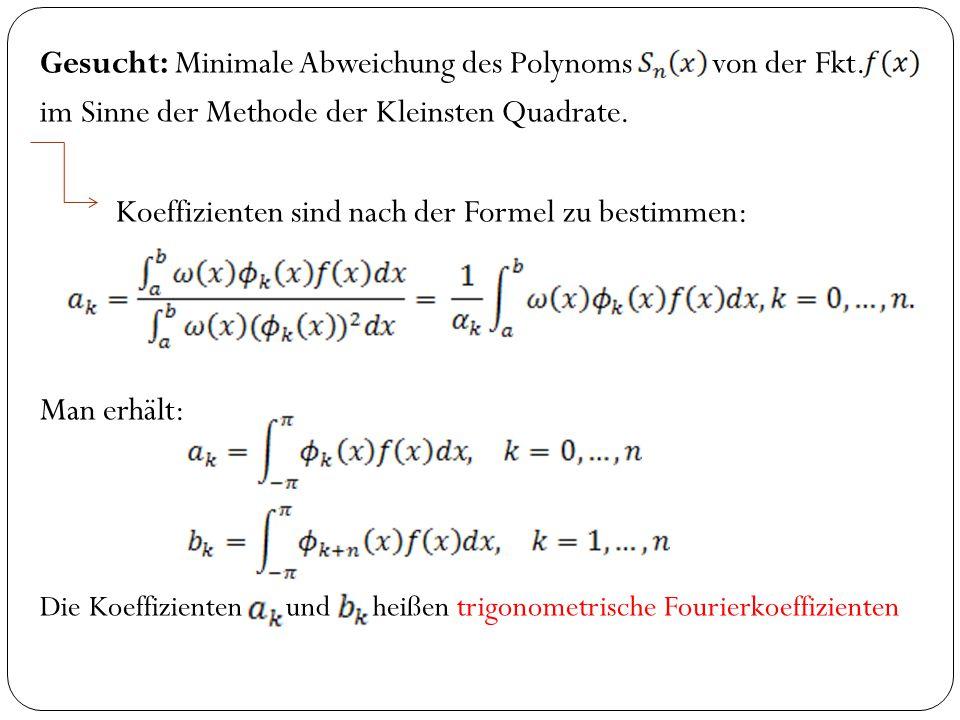 Gesucht: Minimale Abweichung des Polynomsvon der Fkt. im Sinne der Methode der Kleinsten Quadrate. Koeffizienten sind nach der Formel zu bestimmen: Ma