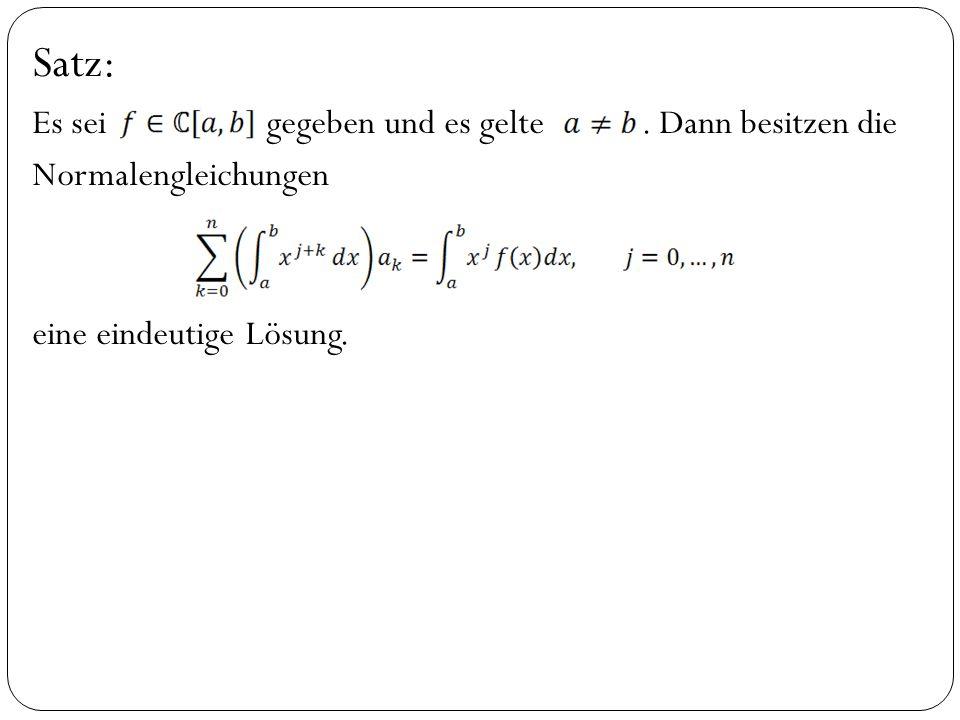 Satz: Es sei gegeben und es gelte. Dann besitzen die Normalengleichungen eine eindeutige Lösung.
