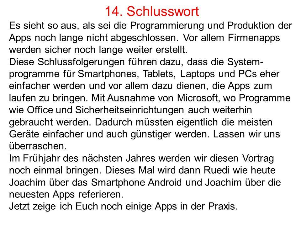 14. Schlusswort Es sieht so aus, als sei die Programmierung und Produktion der Apps noch lange nicht abgeschlossen. Vor allem Firmenapps werden sicher