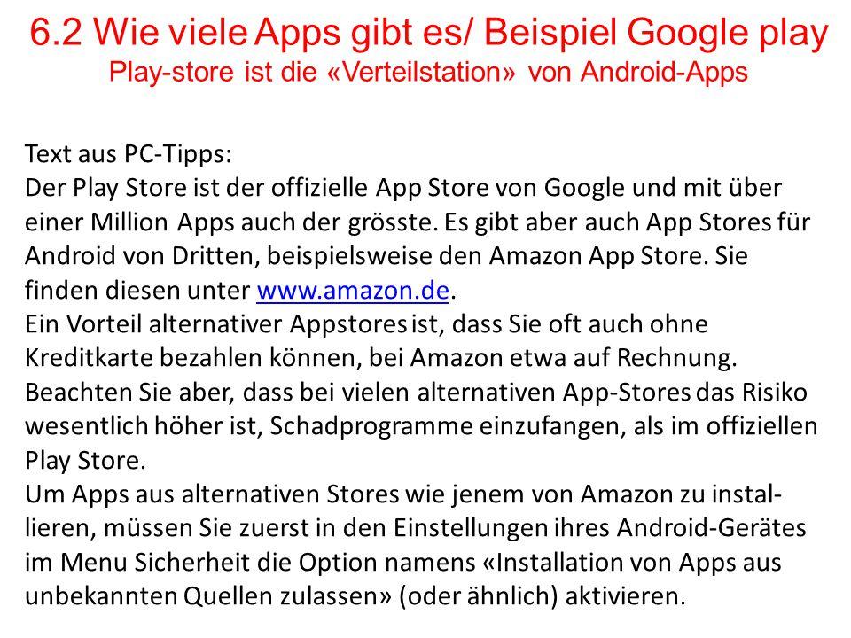 6.2 Wie viele Apps gibt es/ Beispiel Google play Play-store ist die «Verteilstation» von Android-Apps Text aus PC-Tipps: Der Play Store ist der offizi