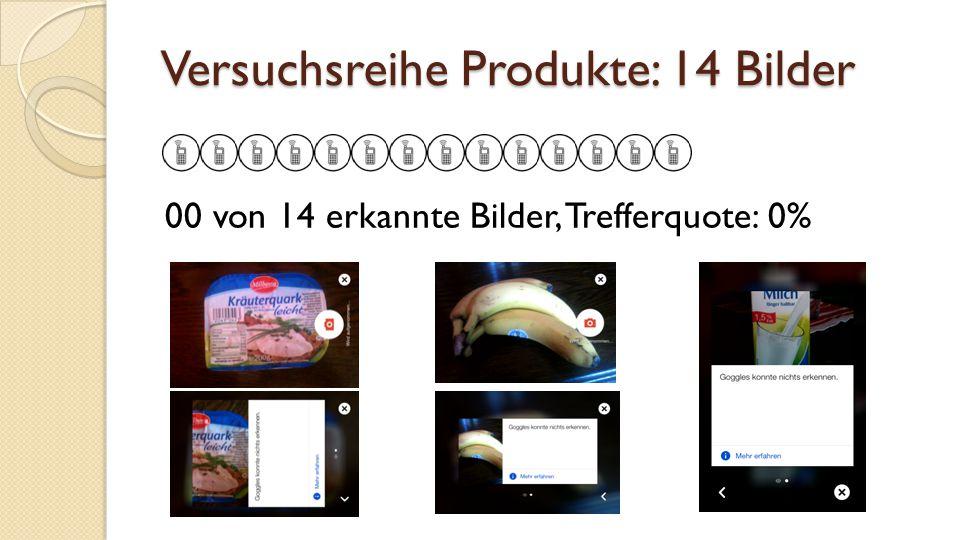 Versuchsreihe Produkte: 14 Bilder 00 von 14 erkannte Bilder, Trefferquote: 0%