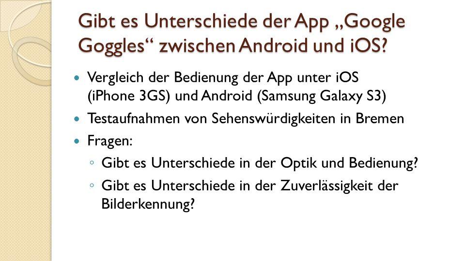"""Gibt es Unterschiede der App """"Google Goggles zwischen Android und iOS."""