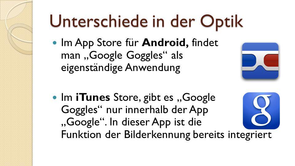"""Unterschiede in der Optik Im App Store für Android, findet man """"Google Goggles als eigenständige Anwendung Im iTunes Store, gibt es """"Google Goggles nur innerhalb der App """"Google ."""