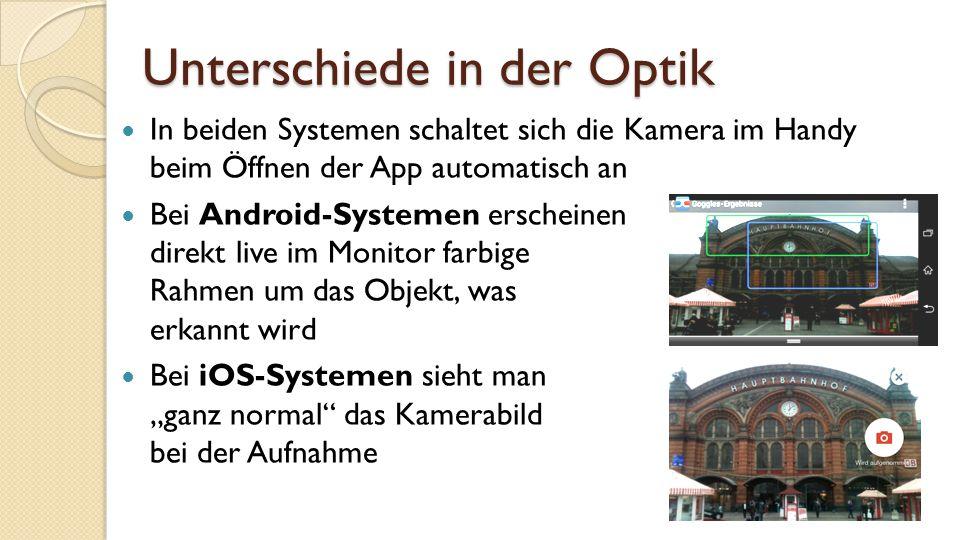 """Unterschiede in der Optik In beiden Systemen schaltet sich die Kamera im Handy beim Öffnen der App automatisch an Bei Android-Systemen erscheinen direkt live im Monitor farbige Rahmen um das Objekt, was erkannt wird Bei iOS-Systemen sieht man """"ganz normal das Kamerabild bei der Aufnahme"""