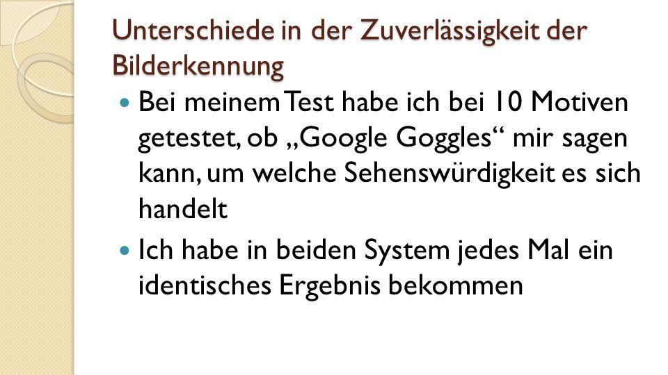 """Unterschiede in der Zuverlässigkeit der Bilderkennung Bei meinem Test habe ich bei 10 Motiven getestet, ob """"Google Goggles mir sagen kann, um welche Sehenswürdigkeit es sich handelt Ich habe in beiden System jedes Mal ein identisches Ergebnis bekommen"""