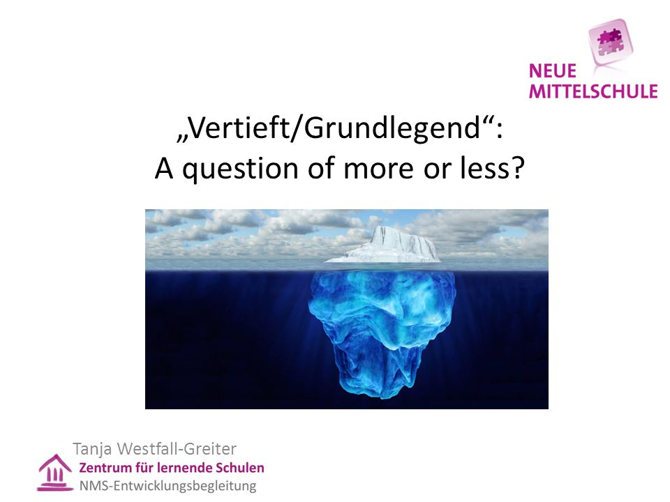 """Vertieft/Grundlegend"": A question of more or less? Tanja Westfall-Greiter"