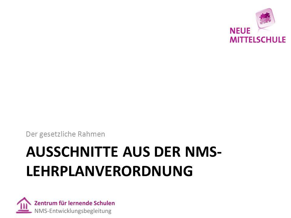 AUSSCHNITTE AUS DER NMS- LEHRPLANVERORDNUNG Der gesetzliche Rahmen