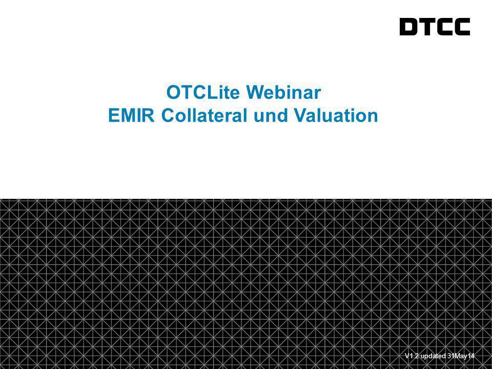 © DTCC 2 Regeln - Überblick Berichterstattung von Collaterals und Valuations startet am 11.