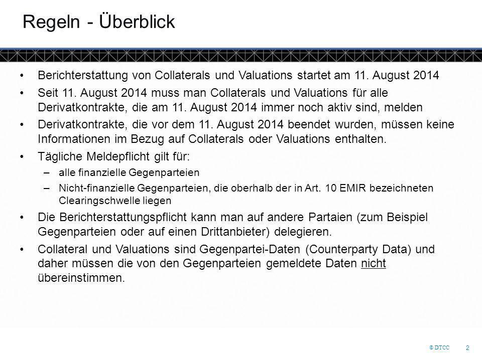 © DTCC 2 Regeln - Überblick Berichterstattung von Collaterals und Valuations startet am 11. August 2014 Seit 11. August 2014 muss man Collaterals und