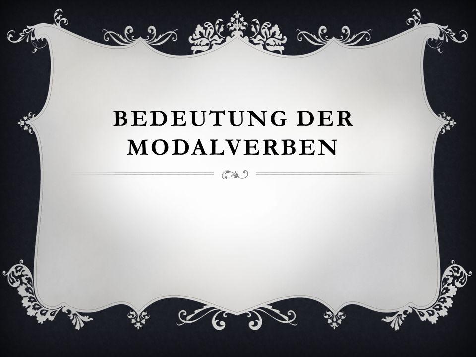BEDEUTUNG DER MODALVERBEN