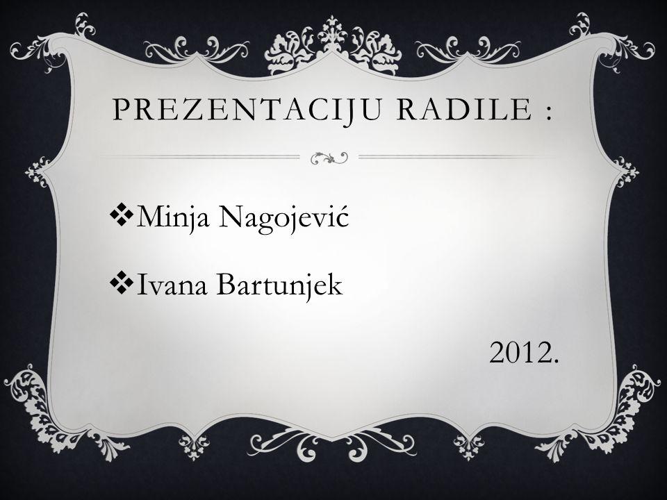 PREZENTACIJU RADILE :  Minja Nagojević  Ivana Bartunjek 2012.