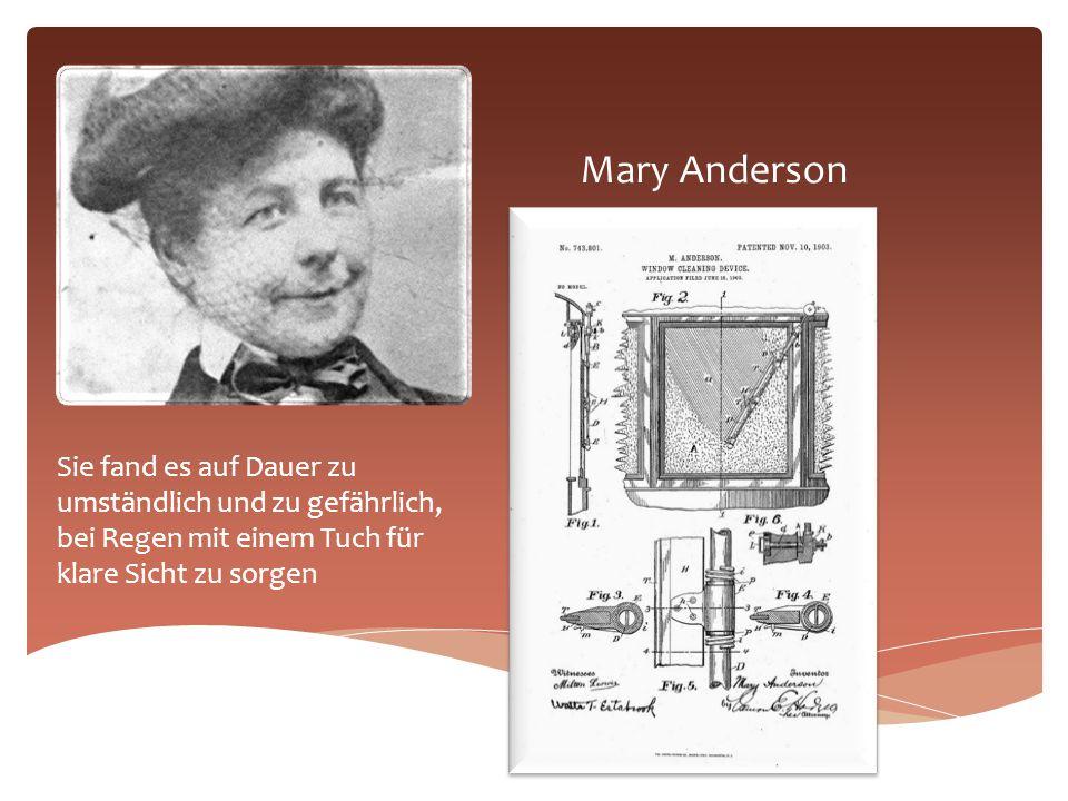 Mary Anderson Sie fand es auf Dauer zu umständlich und zu gefährlich, bei Regen mit einem Tuch für klare Sicht zu sorgen