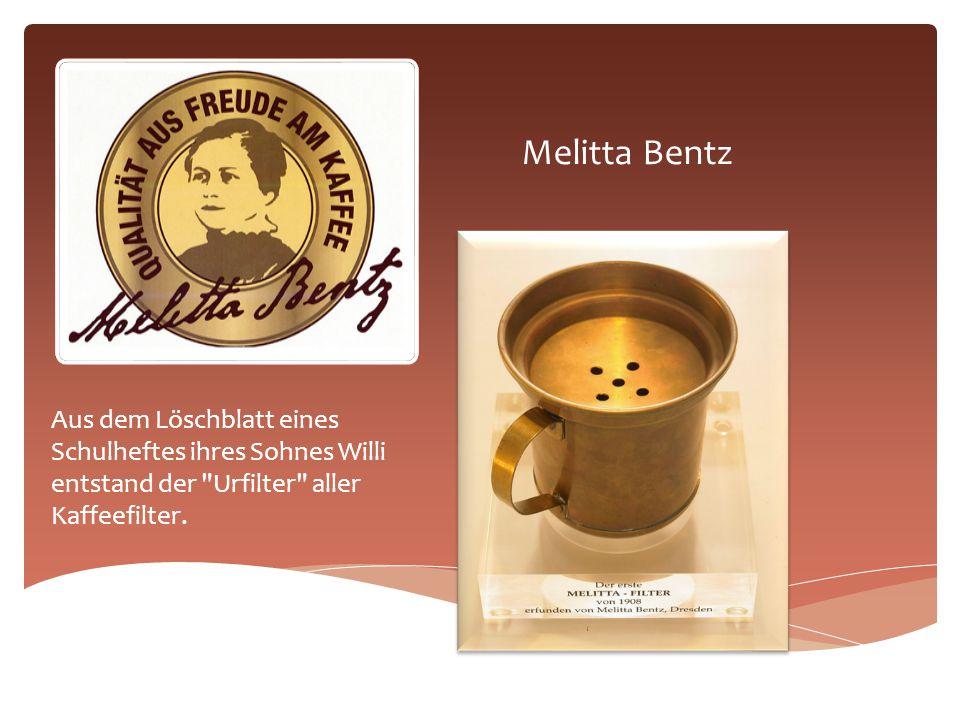 Melitta Bentz Aus dem Löschblatt eines Schulheftes ihres Sohnes Willi entstand der