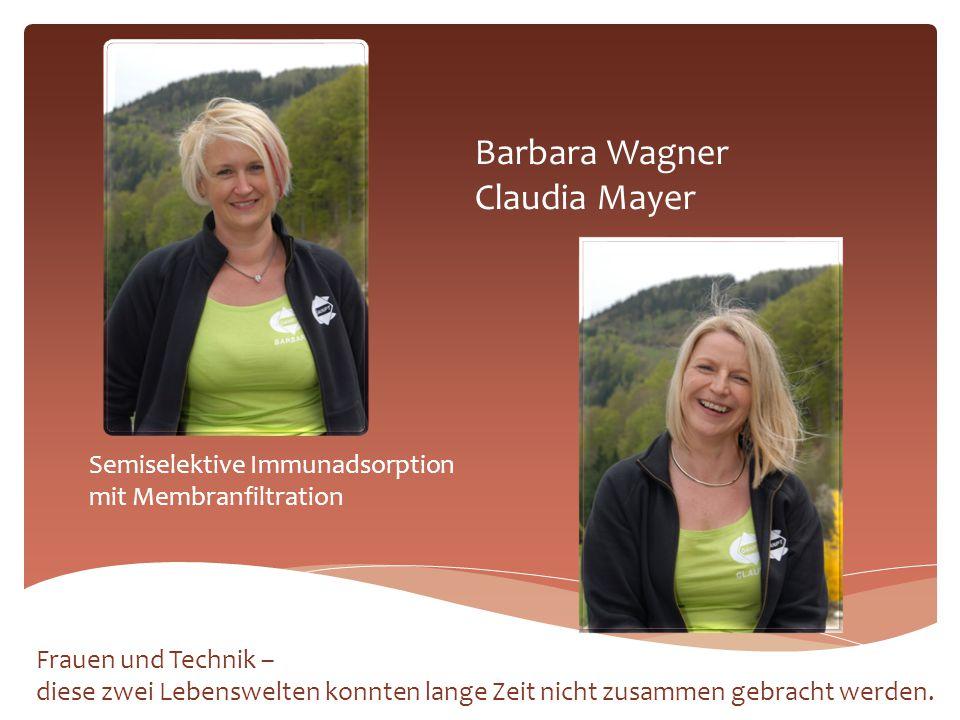 Barbara Wagner Claudia Mayer Semiselektive Immunadsorption mit Membranfiltration Frauen und Technik – diese zwei Lebenswelten konnten lange Zeit nicht