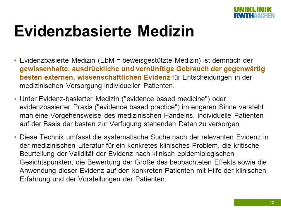 Evidenzbasierte Medizin Evidenzbasierte Medizin (EbM = beweisgestützte Medizin) ist demnach der gewissenhafte, ausdrückliche und vernünftige Gebrauch