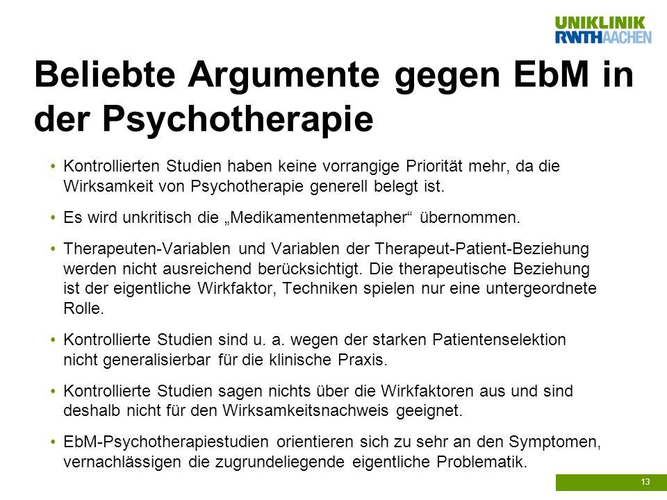Beliebte Argumente gegen EbM in der Psychotherapie Kontrollierten Studien haben keine vorrangige Priorität mehr, da die Wirksamkeit von Psychotherapie generell belegt ist.